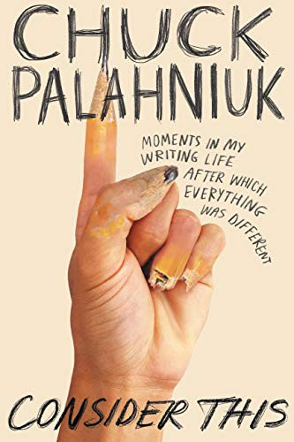 Consider This: Moments in My Writing Life after Which Everything Was  Different - Kindle edition by Palahniuk, Chuck. Reference Kindle eBooks @  Amazon.com.