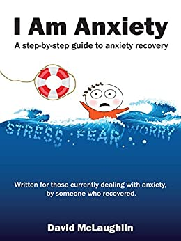 I Am Anxiety: A Step-By-Step Guide to Anxiety Recovery by [David McLaughlin]