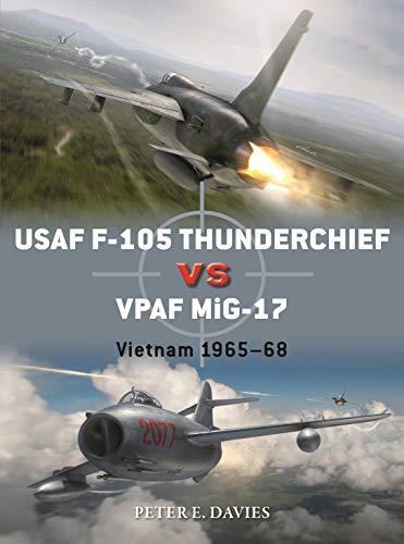 USAF F-105 Thunderchief vs VPAF MiG-17: Vietnam 1965–68 (Duel Book 95) (English Edition)