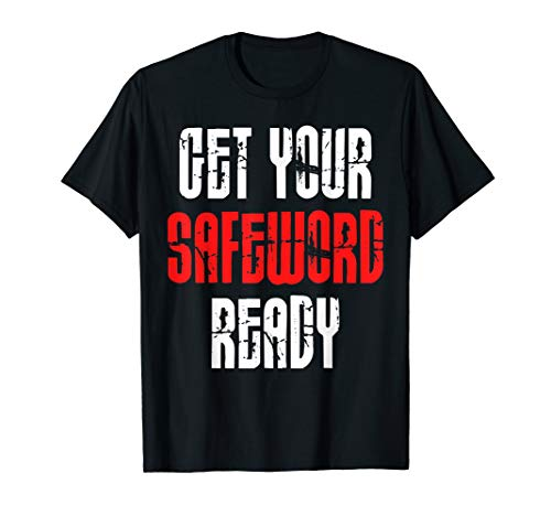 Get Your Safe Word Ready Fetish BDSM Bondage SUB DOM T-Shirt