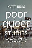 Poor Queer Studies: Confronting Elitism in the University