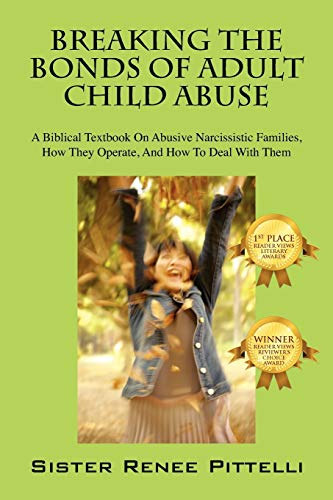 Breaking the Bonds of Adult Child Abuse: A Biblical Textbook on Abusive Narcissistic Families, How They Operate, and How