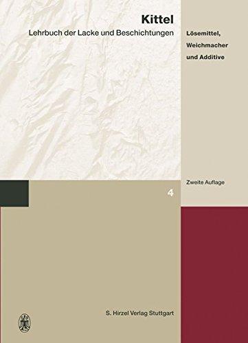 Lehrbuch der Lacke und Beschichtungen 4: Lösemittel, Weichmacher und Additive: Bd. 4: Band 4: Lösemittel, Weichmacher und Additive