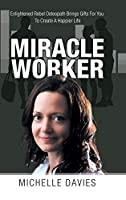 Miracle Worker: Enlightened Rebel Osteopath Brings Gifts for You to Create a Happier Life
