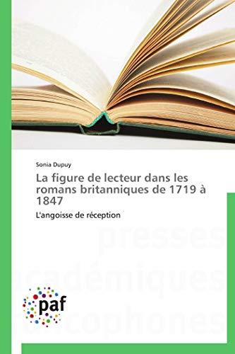 La figure de lecteur dans les romans britanniques de 1719 à 1847: L'angoisse de réception