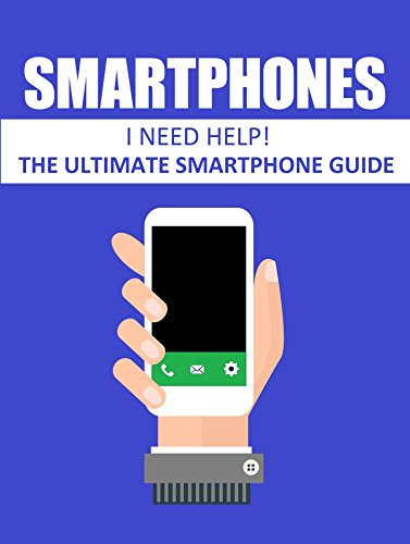 Smartphones: The ultimate smartphone guide (English Edition)