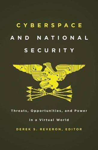 Compare Textbook Prices for Cyberspace and National Security: Threats, Opportunities, and Power in a Virtual World  ISBN 9781589019188 by Reveron, Derek S.