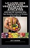 Le livre des recettes végétaliennes pour les athlètes: Plus que 40 recettes pour les muscles...