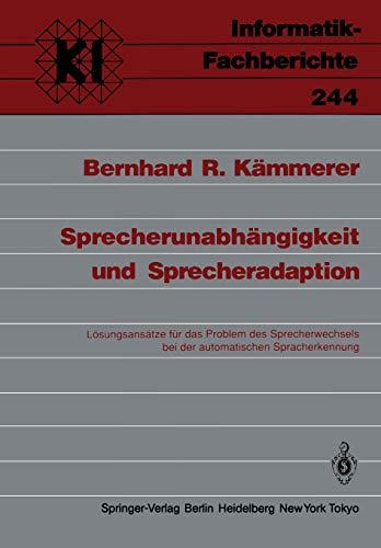 Sprecherunabhängigkeit und Sprecheradaption: Lösungsansätze für das Problem des Sprecherwechsels bei der automatischen Spracherkennung ... (Informatik-Fachberichte (244), Band 244)