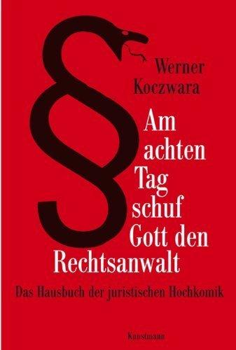 Am achten Tag schuf Gott den Rechtsanwalt: Das Hausbuch der juristischen Hochkomik von Werner Koczwara (2010) Gebundene Ausgabe