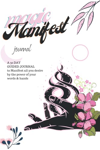 Magic Manifest Journal: A 30 Day Guided Journal To Manifest All You Desire