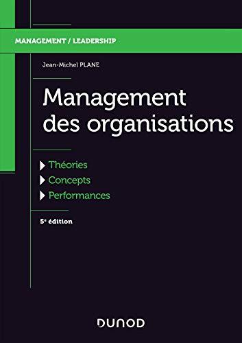 Management des organisations - 5e éd. - Théories, concepts, performances - Labellisation FNEGE