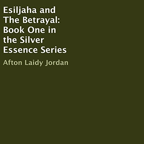 Esiljaha and the Betrayal     Silver Essence Series, Book 1              By:                                                                                                                                 Afton Laidy Jordan                               Narrated by:                                                                                                                                 Afton Laidy Jordan                      Length: 28 mins     12 ratings     Overall 5.0
