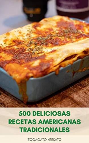 500 Deliciosas Recetas Americanas Tradicionales : Cocina Casera Americana – Sopas, Sándwiches, Ensaladas, Pollo, Pescado, Pasta, Pan, Postre, Pastel, Pastel, Galletas Y Dulces
