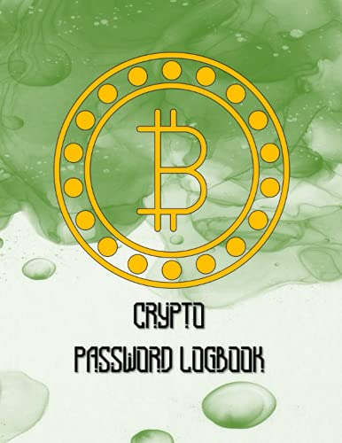 Crypto Password Logbook: Bitcoin / Ethereum / Dogecoin / All Cryptocurrencies Journal / Cryptos Investment Passwords For Coinbase, Robinhood , Webull, Kraken, Binance, Gemini, Blockchain And More