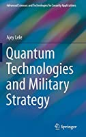 Quantum Technologies and Military Strategy (Advanced Sciences and Technologies for Security Applications)