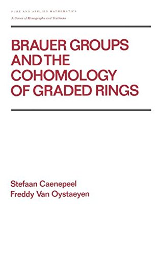 Brauer Groups and the Cohomology of Graded Rings (Pure & Applied Mathematics, Band 121)