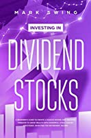Investing in Dividend Stocks: A Beginner's Guide to Create a Passive Income and Financial Freedom to Grow Wealth with Powerful Stock Market Strategies. Investing for Retirement Income