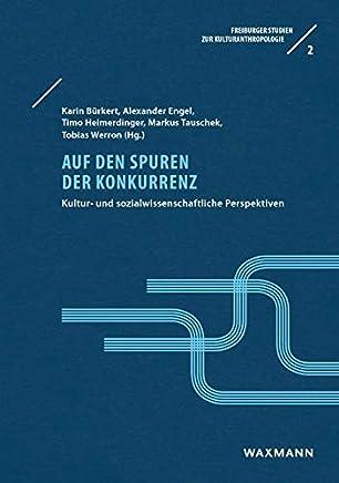Auf den Spuren der Konkurrenz: Kultur- und sozialwissenschaftliche Perspektiven