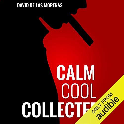 Couverture de Calm, Cool, Collected: How to Demolish Stress, Master Anxiety, and Live Your Life