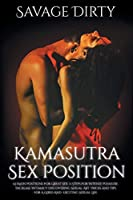 Kamasutra Sex Positions: 63 Main Positions For Great Sex. 11 Steps For Intense Pleasure. Increase Intimacy Discovering Sexual Art. Tricks And Tips For A Good And Exciting Sexual Life