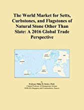 The World Market for Setts, Curbstones, and Flagstones of Natural Stone Other Than Slate: A 2016 Global Trade Perspective