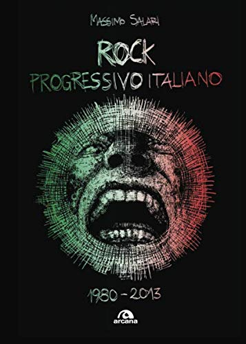 Rock progressivo italiano. 1980-2013 by Massimo Salari