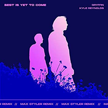 Best Is Yet To Come (Max Styler Remix)