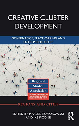 Creative Cluster Development: Governance, Place-Making and Entrepreneurship (Regions and Cities)