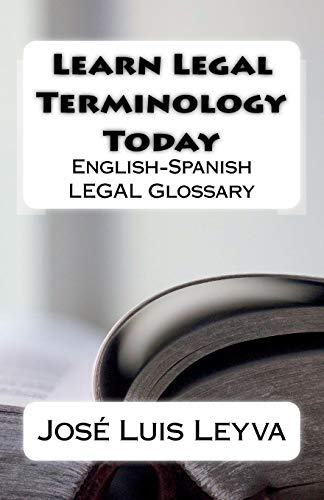 Learn Legal Terminology Today: English-Spanish LEGAL Glossary