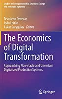 The Economics of Digital Transformation: Approaching Non-stable and Uncertain Digitalized Production Systems (Studies on Entrepreneurship, Structural Change and Industrial Dynamics)