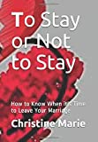 To Stay or Not to Stay: How to Know When it's Time to Leave Your Marriage