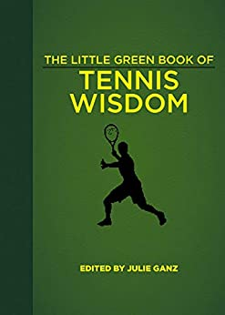 The Little Green Book of Tennis Wisdom by [Julie Ganz]