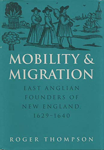 Mobility and Migration: East Anglian Founders of New England, 1629-1640