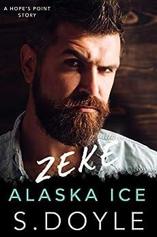 Zeke: Alaska Ice (Alaska Dating Games Book 5) by [S. Doyle]