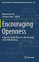 Encouraging Openness: Essays for Joseph Agassi on the Occasion of His 90th Birthday (Boston Studies in the Philosophy and History of Science, 325)