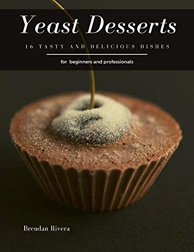 Yeast Desserts: 16 tasty and delicious dishes