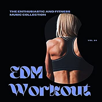 EDM Workout - The Enthusiastic And Fitness Music Collection, Vol 24