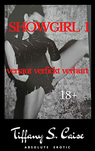 Showgirl 1 - versaut, verfickt, verhurt: erotische Kurzgeschichte ; unzensiert ab 18