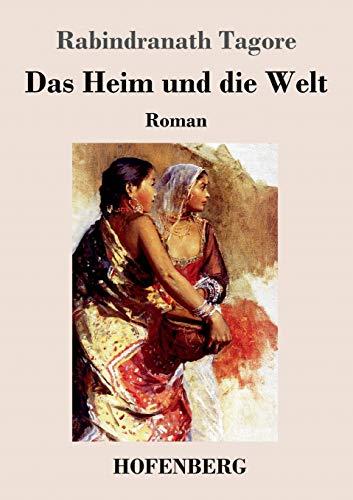 Das Heim und die Welt: Roman