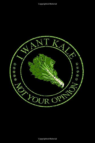 Notebook: I Want Kale, Not Your Opinion - Vegan Lover Gift Black Lined College Ruled Journal - Writing Diary 120 Pages
