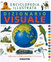 Dizionario visuale. Enciclopedia illustrata. Ediz. illustrata