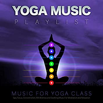 Yoga Music Playlist: Music For Yoga, Spa, Focus, Concentration, Mindfulness and Soothing Music For Meditation and Relaxation