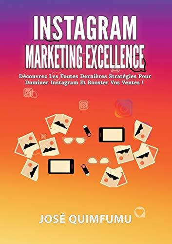 Instagram marketing excellence : Découvrez les toutes dernières stratégies pour dominer Instagram et booster vos ventes !