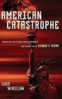 American Catastrophe: Fundamentalism, Climate Change, Gun Rights, and the Rhetoric of Donald J. Trump