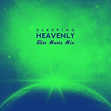 Sleeping Heavenly Bliss Music Mix: 2019 New Age Natue Music Compilation for Calm Sleep, Pure Relaxation, Stress Relief, Rest & Wake Up Full of Energy in the Morning