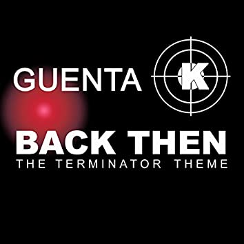 Back Then (Terminator Theme) Part 1