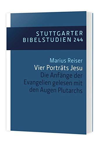 Vier Porträts Jesu: Die Anfänge der Evangelien gelesen mit den Augen Plutarchs (Stuttgarter Bibelstudien (SBS))