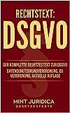 Rechtstext: DSGVO: Der komplette Gesetzestext zur DSGVO; Datenschutzgrundverordnung, EU Verordnung, Aktuelle Auflage