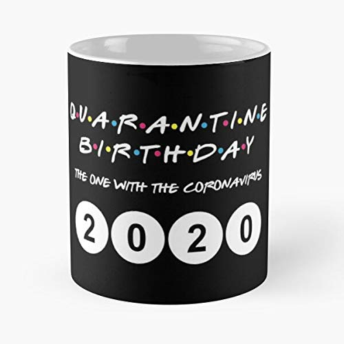 Friends Quarantine Birthday Gift 2020 - The One With The Coronavirus Classic Mug 11 Ounces Funny Coffee Gag Gift.the Best Gift For Holidays.